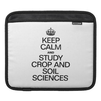KEEP CALM AND STUDY CROP AND SOIL SCIENCES SLEEVES FOR iPads