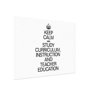 KEEP CALM AND STUDY CURRICULUM INSTRUCTION AND TEA STRETCHED CANVAS PRINT