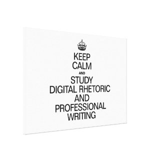 KEEP CALM AND STUDY DIGITAL RHETORIC AND PROFESSIO STRETCHED CANVAS PRINTS