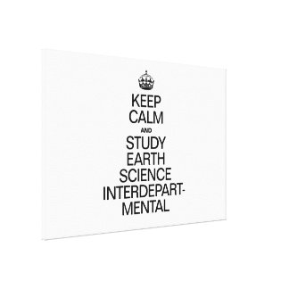 KEEP CALM AND STUDY EARTH SCIENCE INTERDEPARTMENTA STRETCHED CANVAS PRINTS