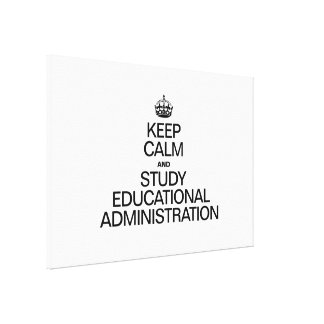 KEEP CALM AND STUDY EDUCATIONAL ADMINISTRATION STRETCHED CANVAS PRINTS