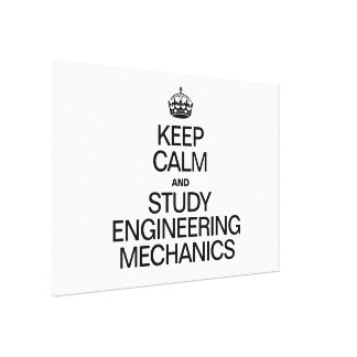 KEEP CALM AND STUDY ENGINEERING MECHANICS STRETCHED CANVAS PRINT