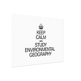 KEEP CALM AND STUDY ENVIRONMENTAL GEOGRAPHY GALLERY WRAP CANVAS