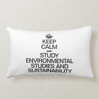 KEEP CALM AND STUDY ENVIRONMENTAL STUDIES AND SUST THROW PILLOWS