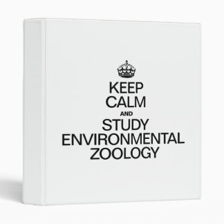 KEEP CALM AND STUDY ENVIRONMENTAL ZOOLOGY VINYL BINDERS