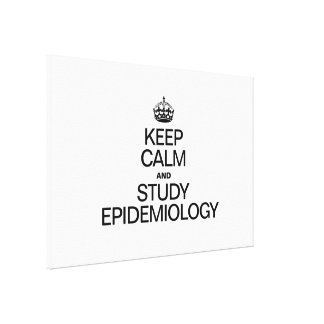 KEEP CALM AND STUDY EPIDEMIOLOGY GALLERY WRAPPED CANVAS