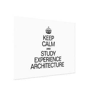 KEEP CALM AND STUDY EXPERIENCE ARCHITECTURE GALLERY WRAPPED CANVAS
