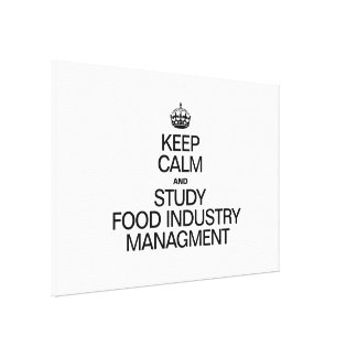 KEEP CALM AND STUDY FOOD INDUSTRY MANAGMENT STRETCHED CANVAS PRINT