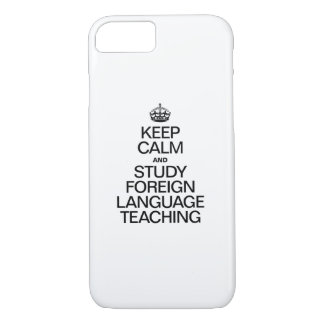 KEEP CALM AND STUDY FOREIGN LANGUAGE TEACHING iPhone 7 CASE
