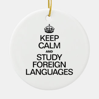 KEEP CALM AND STUDY FOREIGN LANGUAGES CERAMIC ORNAMENT