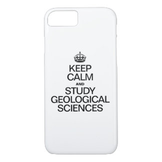 KEEP CALM AND STUDY GEOLOGICAL SCIENCES iPhone 7 CASE