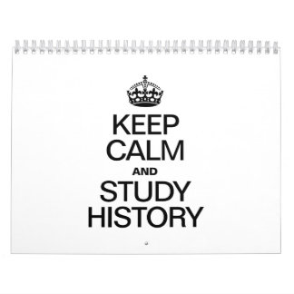 KEEP CALM AND STUDY HISTORY CALENDARS