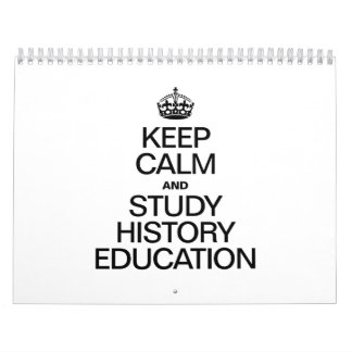 KEEP CALM AND STUDY HISTORY EDUCATION CALENDARS