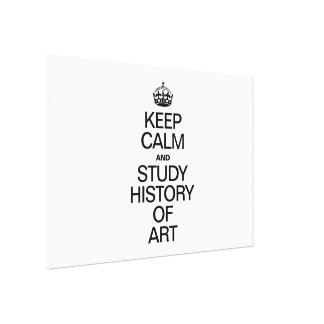 KEEP CALM AND STUDY HISTORY OF ART CANVAS PRINT