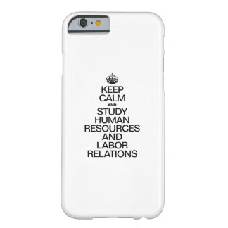 KEEP CALM AND STUDY HUMAN RESOURCES AND LABOR BARELY THERE iPhone 6 CASE