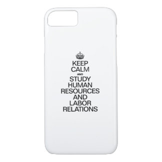 KEEP CALM AND STUDY HUMAN RESOURCES AND LABOR iPhone 7 CASE