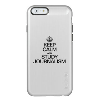 KEEP CALM AND STUDY JOURNALISM INCIPIO FEATHER SHINE iPhone 6 CASE