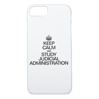 KEEP CALM AND STUDY JUDICIAL ADMINISTRATION iPhone 7 CASE