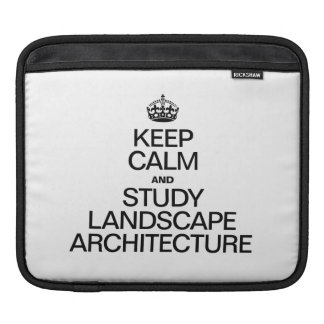 KEEP CALM AND STUDY LANDSCAPE ARCHITECTURE SLEEVE FOR iPads