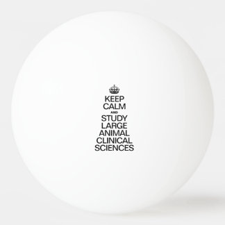 KEEP CALM AND STUDY LARGE ANIMAL CLINICAL SCIENCES PING PONG BALL