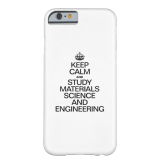 KEEP CALM AND STUDY MATERIALS SCIENCE AND ENGINEER BARELY THERE iPhone 6 CASE