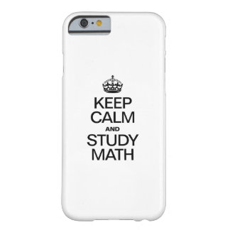KEEP CALM AND STUDY MATH BARELY THERE iPhone 6 CASE