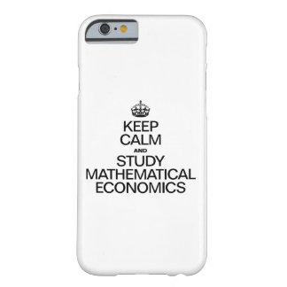 KEEP CALM AND STUDY MATHEMATICAL ECONOMICS BARELY THERE iPhone 6 CASE