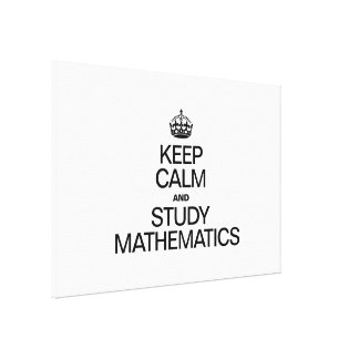 KEEP CALM AND STUDY MATHEMATICS STRETCHED CANVAS PRINTS