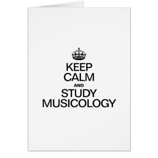 KEEP CALM AND STUDY MUSICOLOGY GREETING CARD
