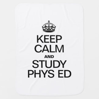 KEEP CALM AND STUDY PHYS ED STROLLER BLANKETS