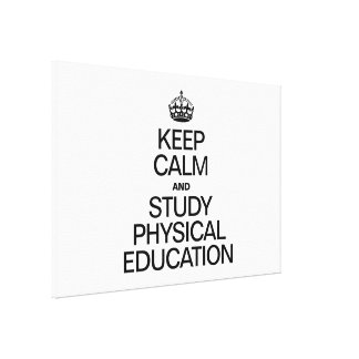 KEEP CALM AND STUDY PHYSICAL EDUCATION STRETCHED CANVAS PRINTS