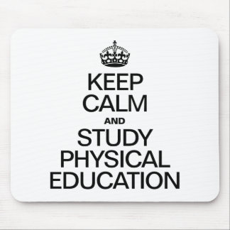 KEEP CALM AND STUDY PHYSICAL EDUCATION MOUSE PAD
