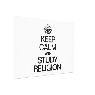 KEEP CALM AND STUDY RELIGION STRETCHED CANVAS PRINT