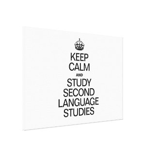 KEEP CALM AND STUDY SECOND LANGUAGE STUDIES CANVAS PRINT