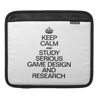 KEEP CALM AND STUDY SERIOUS GAME DESIGN AND RESEAR SLEEVE FOR iPads