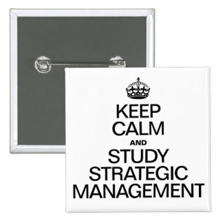 KEEP CALM AND STUDY STRATEGIC MANAGEMENT BUTTONS