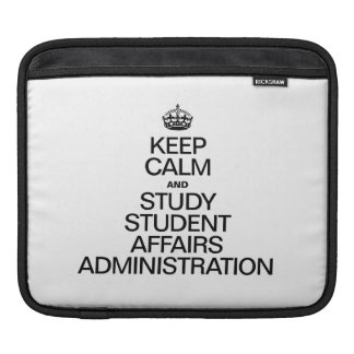 KEEP CALM AND STUDY STUDENT AFFAIRS ADMINISTRATION SLEEVES FOR iPads
