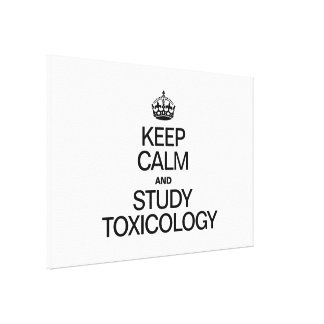 KEEP CALM AND STUDY TOXICOLOGY GALLERY WRAPPED CANVAS