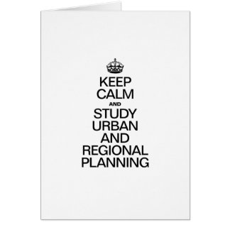 KEEP CALM AND STUDY URBAN AND REGIONAL PLANNING GREETING CARDS