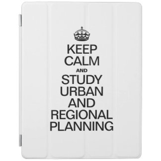 KEEP CALM AND STUDY URBAN AND REGIONAL PLANNING iPad COVER