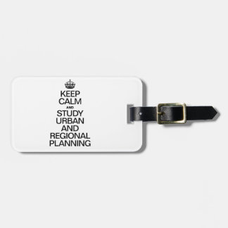 KEEP CALM AND STUDY URBAN AND REGIONAL PLANNING TAG FOR BAGS