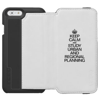 KEEP CALM AND STUDY URBAN AND REGIONAL PLANNING INCIPIO WATSON™ iPhone 6 WALLET CASE