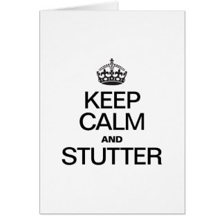 KEEP CALM AND STUTTER GREETING CARD