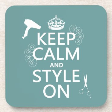 keepcalmbax Keep Calm and Style On (any background color) Drink Coaster