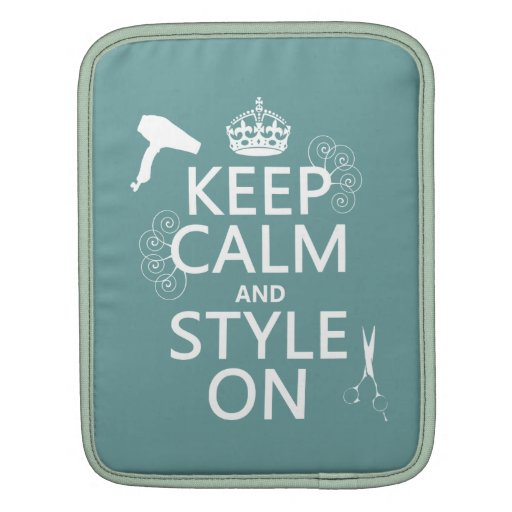 Keep Calm and Style On (any background color) iPad Sleeves