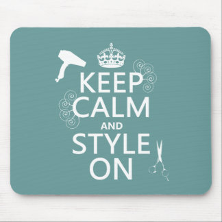 Keep Calm and Style On (any background color) Mouse Pad