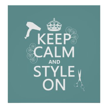 keepcalmbax Keep Calm and Style On (any background color) Poster
