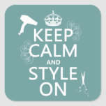 Keep Calm and Style On (any background color) Square Sticker