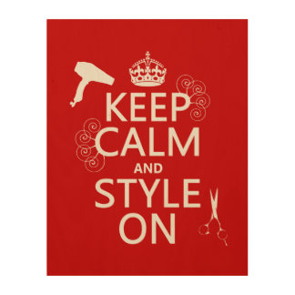 Keep Calm and Style On (any background color) Wood Wall Art
