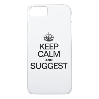 KEEP CALM AND SUGGEST iPhone 7 CASE